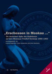 """Book Cover """"Erschossen in Moskau …"""". Die deutschen Opfer des Stalinismus auf dem Moskauer Friedhof Donskoje 1950–1953"""